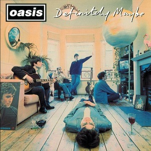 Definitely, Maybe, But Always Oasis