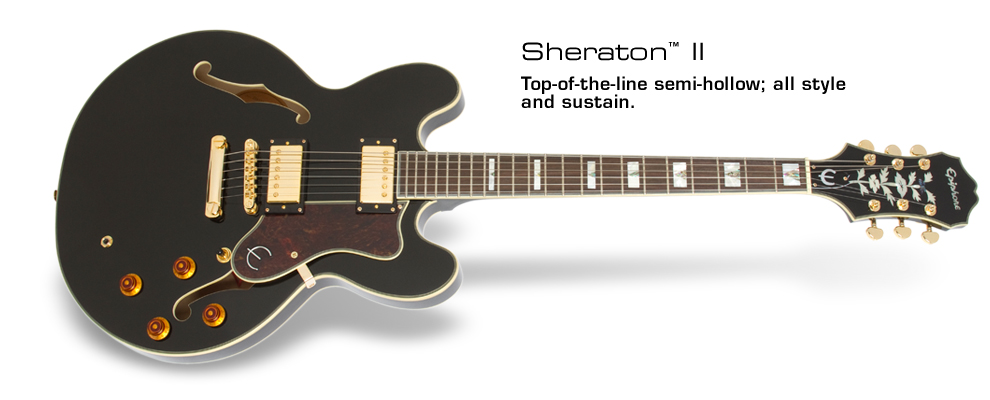 Sheraton-II: Top-of-the-line semi-hallow; all style and sustain