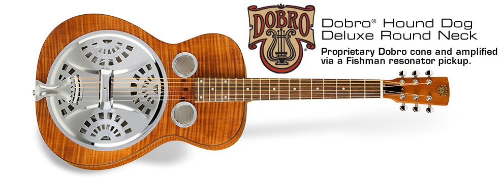 Dobro Hound Dog Del. Round Neck: Proprietary Dobro cone and amplified via a Fishman resonator pickup