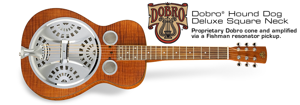 Dobro Hound Dog Del. Square Neck: Proprietary Dobro cone and amplified via a Fishman resonator pickup