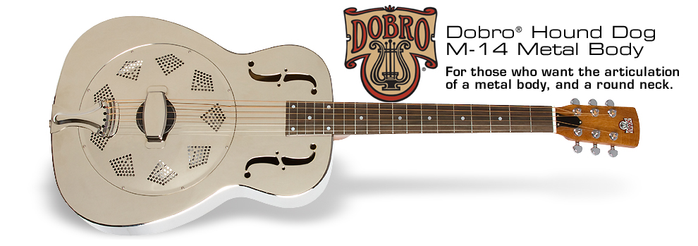 Dobro Hound Dog M-14 Metalbody: For those who want the articulation of a metal body, and a round neck.