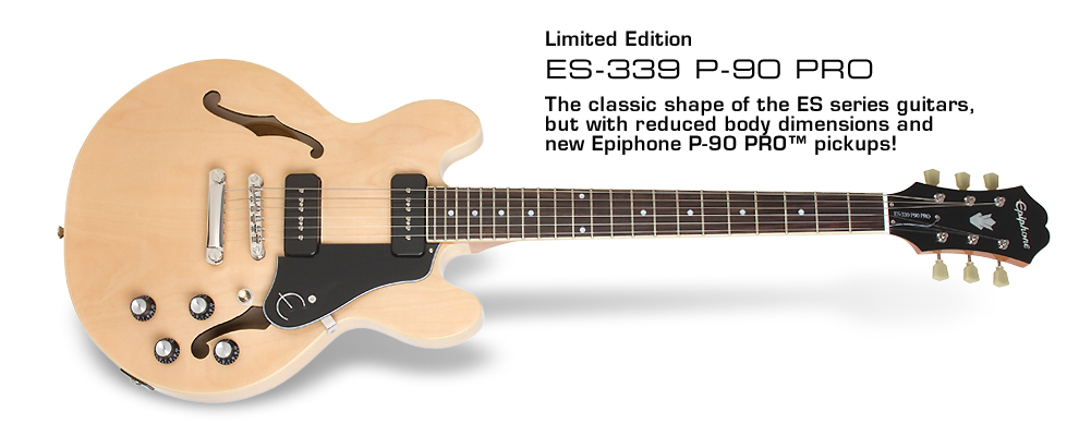 Ltd. Ed. ES-339 P90 PRO: Now with new Epiphone P-90 Pickups!